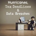 Hurricanes, Tax Deadlines in The Woodlands and Data Breaches