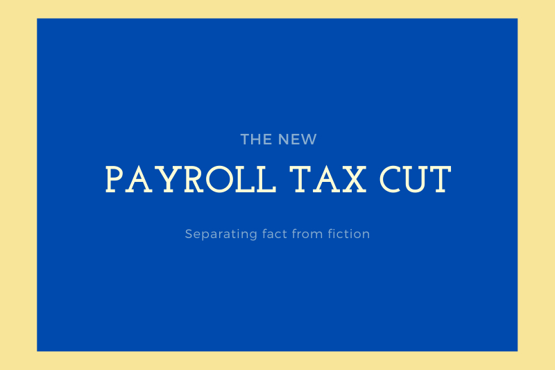 Truth and Fiction About the Trump Payroll Tax Cuts For The Woodlands Taxpayers
